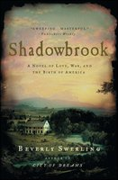 Shadowbrook: A Novel of Love, War, and the Birth of America - Beverly Swerling