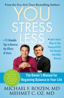YOU: Stress Less: The Owner's Manual for Regaining Balance in Your Life - Michael F. Roizen,Mehmet Oz