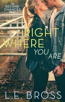 Right Where You Are - L.E. Bross