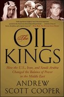 The Oil Kings: How the U.S., Iran, and Saudi Arabia Changed the Balance of Power in the Middle East - Andrew Scott Cooper