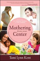 Mothering from Your Center: Tapping Your Body's Natural Energy for Pregnancy, Birth, and Parenting - Tami Lynn Kent
