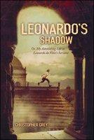 Leonardo's Shadow: Or, My Astonishing Life as Leonardo da Vinci's Servant - Christopher Grey