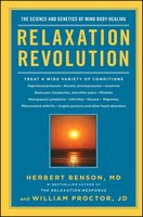 Relaxation Revolution: The Science and Genetics of Mind Body Healing - William Proctor, Herbert Benson