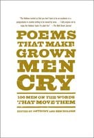 Poems That Make Grown Men Cry: 100 Men on the Words That Move Them - Ben Holden,Anthony Holden