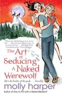 The Art of Seducing a Naked Werewolf - Molly Harper