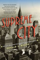 Supreme City: How Jazz Age Manhattan Gave Birth to Modern America - Donald L. Miller