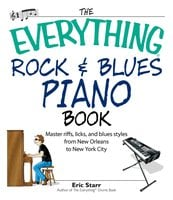 The Everything Rock & Blues Piano Book: Master Riffs, Licks, and Blues Styles from New Orleans to New York City - Eric Starr