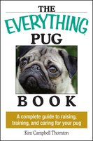 The Everything Pug Book: A Complete Guide To Raising, Training, And Caring For Your Pug - Kim Campbell Thornton