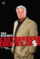 Eric Bischoff: Controversy Creates Cash - Eric Bischoff, Jeremy Roberts