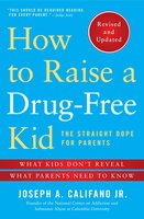 How to Raise a Drug-Free Kid: The Straight Dope for Parents - Joseph A. Califano