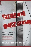 Hello Charlie: Letters from a Serial Killer - Charlie Hess,Hess,Davin Seay
