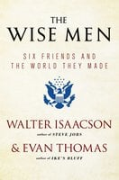 The Wise Men: Six Friends and the World They Made - Walter Isaacson,Evan Thomas