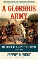 A Glorious Army: Robert E. Lee's Triumph, 1862-1863 - Jeffry D. Wert