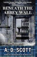 Beneath the Abbey Wall - A. D. Scott