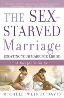The Sex-Starved Marriage: Boosting Your Marriage Libido: A Couple's Guide - Michele Weiner Davis