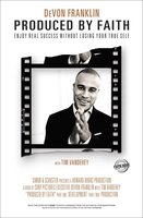 Produced by Faith: Enjoy Real Success without Losing Your True Self - DeVon Franklin