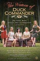 The Women of Duck Commander - Missy Robertson,Lisa Robertson,Korie Robertson,Kay Robertson,Jessica Robertson