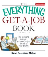 The Everything Get-A-Job Book: The Tools and Strategies You Need to Land the Job of Your Dreams - Dawn Rosenberg McKay