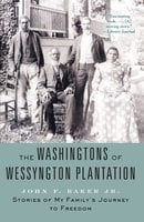 The Washingtons of Wessyngton Plantation: Stories of My Family's Journey to Freedom - John F. Baker