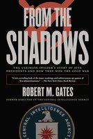 From the Shadows: The Ultimate Insider's Story of Five Presidents an - Robert M. Gates