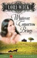 Whatever Tomorrow Brings - Lori Wick