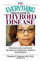 The Everything Health Guide To Thyroid Disease - Theodore C Friedman, Winnie Yu
