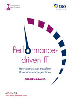 Performance-driven IT: How Metrics can transform IT services and operations - Charlie Araujo