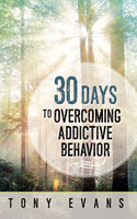 30 Days to Overcoming Addictive Behavior - Tony Evans