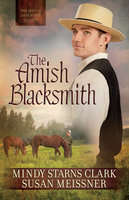 The Amish Blacksmith - Mindy Starns Clark, Susan Meissner
