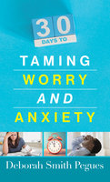 30 Days to Taming Worry and Anxiety - Deborah Smith Pegues