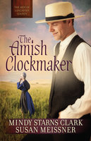 The Amish Clockmaker - Mindy Starns Clark, Susan Meissner