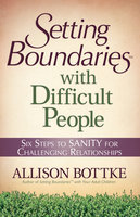 Setting Boundaries® with Difficult People - Allison Bottke