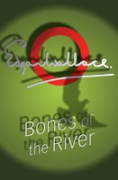 Bones Of The River - Edgar Wallace