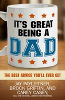 It's Great Being a Dad - Jay Payleitner, Brock Griffin, Carey Casey
