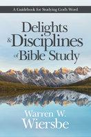 Delights and Disciplines of Bible Study - Warren W. Wiersbe