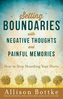 Setting Boundaries® with Negative Thoughts and Painful Memories - Allison Bottke