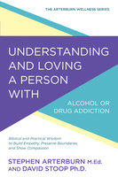 Understanding and Loving a Person with Alcohol or Drug Addiction - Stephen Arterburn,David Stoop