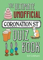 The Ultimate Unofficial Coronation Street Quiz Book - Ed Cobham