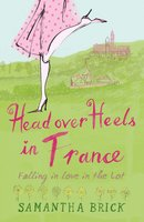 Head Over Heels In France - Samantha Brick