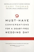 9 Must-Have Conversations for a Doubt-Free Wedding Day - Gary Thomas, Steve Wilke, Rebecca Wilke