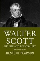 Walter Scott - His Life And Personality - Hesketh Pearson