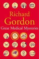 Great Medical Mysteries - Richard Gordon