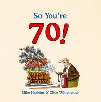So You're 70! - Mike Haskins,Clive Whichelow