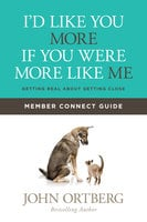 I'd Like You More if You Were More like Me Member Connect Guide - John Ortberg