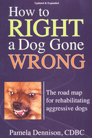 How To Right A Dog Gone Wrong - Pamela Dennison