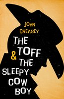 The Toff and the Sleepy Cowboy - John Creasey