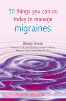 50 Things You Can Do Today to Manage Migraines - Wendy Green