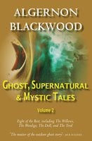 Ghost, Supernatural & Mystic Tales Vol 2 - Algernon Blackwood