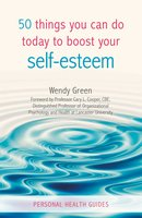 50 Things You Can Do Today to Improve Your Self-Esteem - Wendy Green