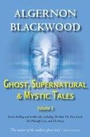 Ghost, Supernatural & Mystic Tales Vol 3 - Algernon Blackwood